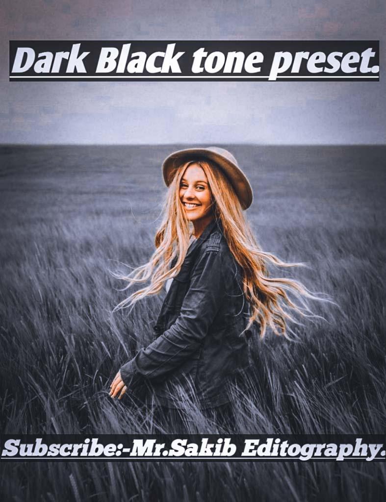 Dark Black tone preset by Mr.Sakib Editography- Lightroom Preset